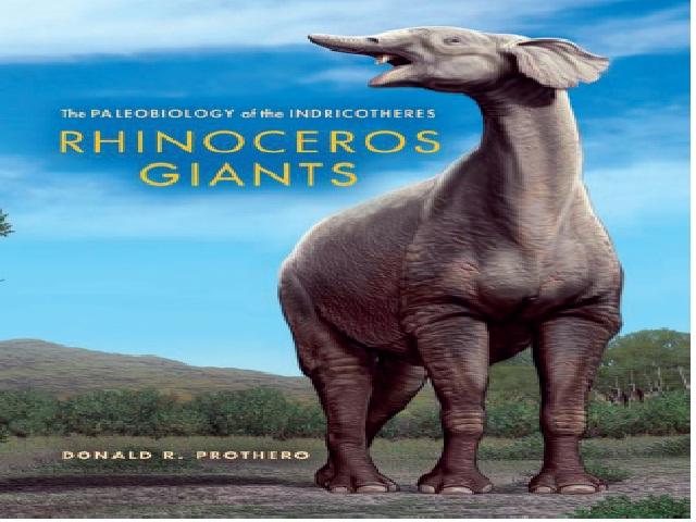 Prothero, D. 2013. Rhinoceros Giants: The Paleobiology of Indricotheres. – Bloomington, Indiana University Press