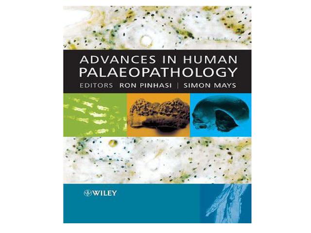 Pinhasi, R.& Mays, S. (eds.). 2008. Advances in Human Palaeopathology. – Hoboken, John Wiley & Sons, Ltd.